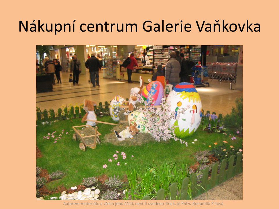 Nákupní centrum Galerie Vaňkovka Autorem materiálu a všech jeho částí, není-li uvedeno jinak, je PhDr. Bohumila Fillová.