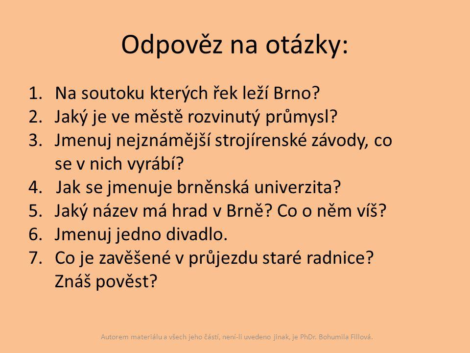 Odpověz na otázky: 1.Na soutoku kterých řek leží Brno? 2.Jaký je ve městě rozvinutý průmysl? 3.Jmenuj nejznámější strojírenské závody, co se v nich vy