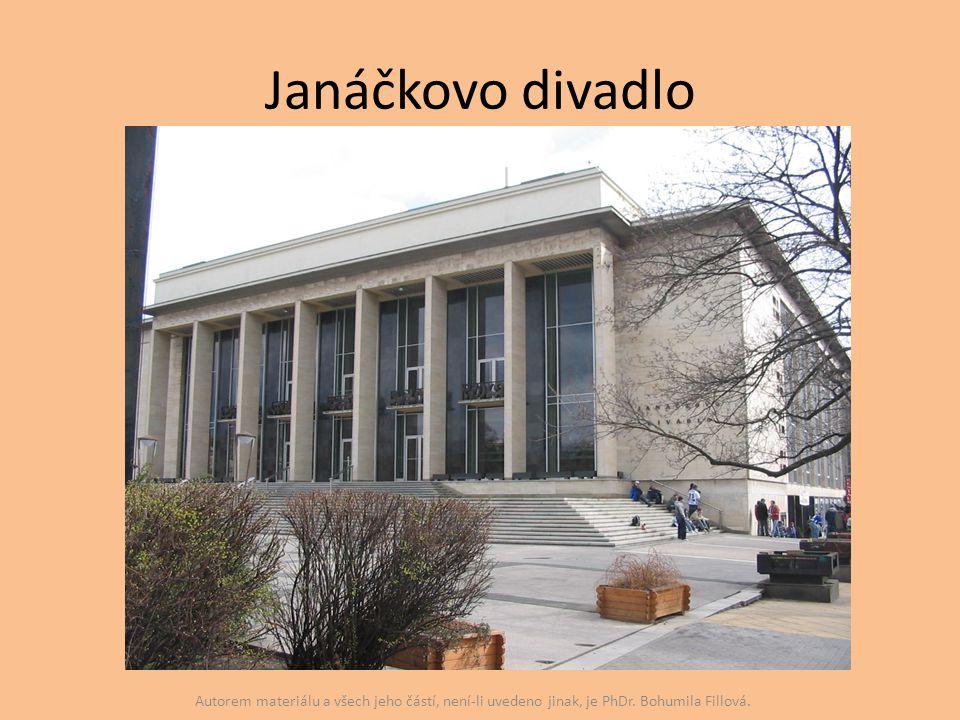 Janáčkovo divadlo Autorem materiálu a všech jeho částí, není-li uvedeno jinak, je PhDr. Bohumila Fillová.
