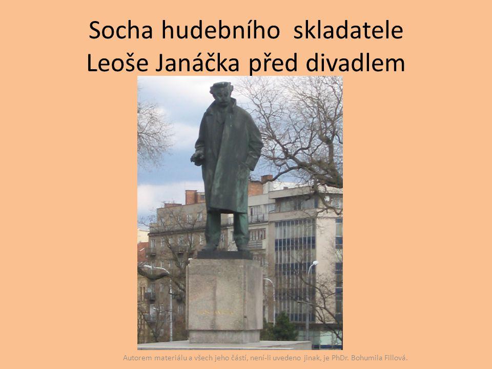 Socha hudebního skladatele Leoše Janáčka před divadlem Autorem materiálu a všech jeho částí, není-li uvedeno jinak, je PhDr. Bohumila Fillová.