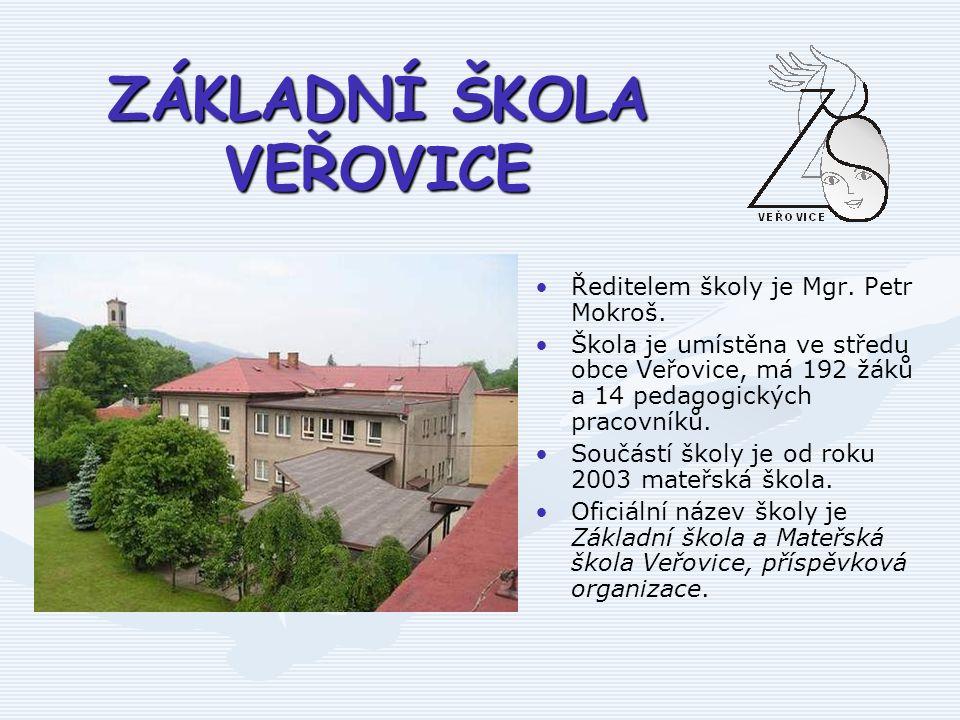 ZÁKLADNÍ ŠKOLA VEŘOVICE Ředitelem školy je Mgr. Petr Mokroš. Škola je umístěna ve středu obce Veřovice, má 192 žáků a 14 pedagogických pracovníků. Sou