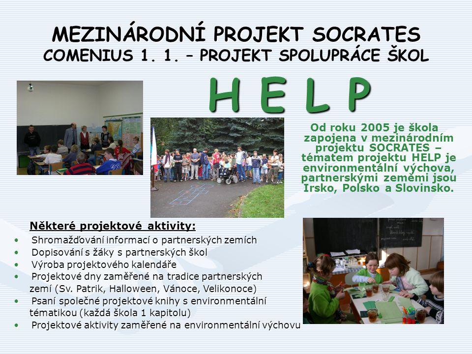 MEZINÁRODNÍ PROJEKT SOCRATES COMENIUS 1. 1. – PROJEKT SPOLUPRÁCE ŠKOL Od roku 2005 je škola zapojena v mezinárodním projektu SOCRATES – tématem projek
