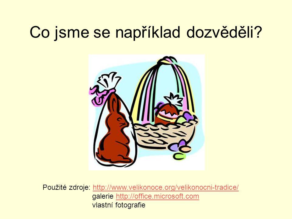 Co jsme se například dozvěděli? Použité zdroje: http://www.velikonoce.org/velikonocni-tradice/http://www.velikonoce.org/velikonocni-tradice/ galerie h