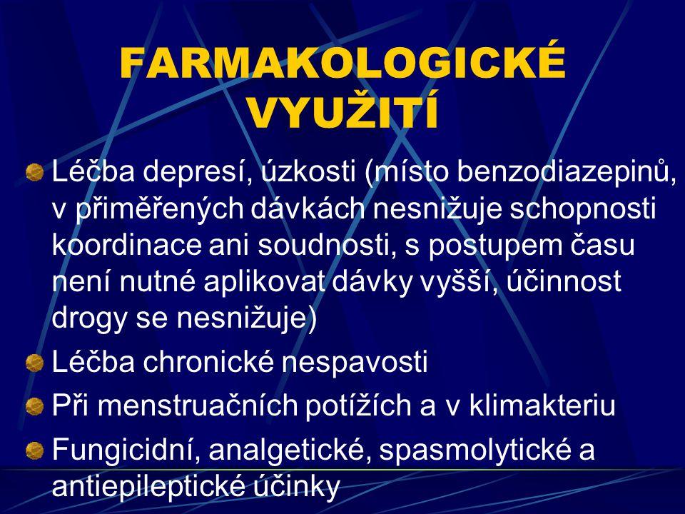 FARMAKOLOGICKÉ VYUŽITÍ Léčba depresí, úzkosti (místo benzodiazepinů, v přiměřených dávkách nesnižuje schopnosti koordinace ani soudnosti, s postupem času není nutné aplikovat dávky vyšší, účinnost drogy se nesnižuje) Léčba chronické nespavosti Při menstruačních potížích a v klimakteriu Fungicidní, analgetické, spasmolytické a antiepileptické účinky