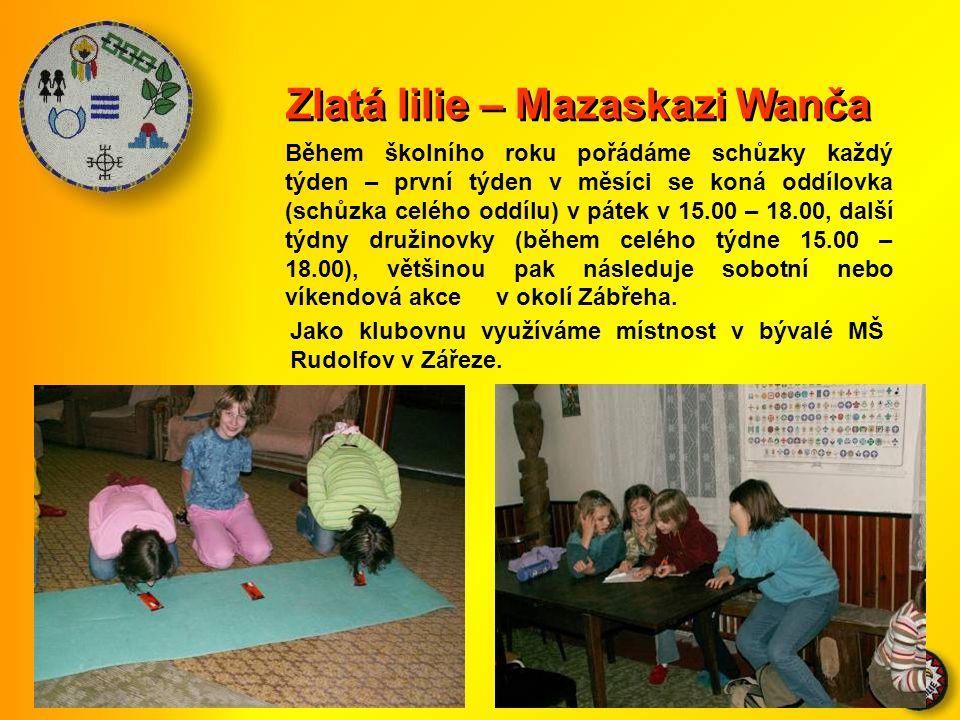 Zlatá lilie – Mazaskazi Wanča Během školního roku pořádáme schůzky každý týden – první týden v měsíci se koná oddílovka (schůzka celého oddílu) v pátek v 15.00 – 18.00, další týdny družinovky (během celého týdne 15.00 – 18.00), většinou pak následuje sobotní nebo víkendová akce v okolí Zábřeha.