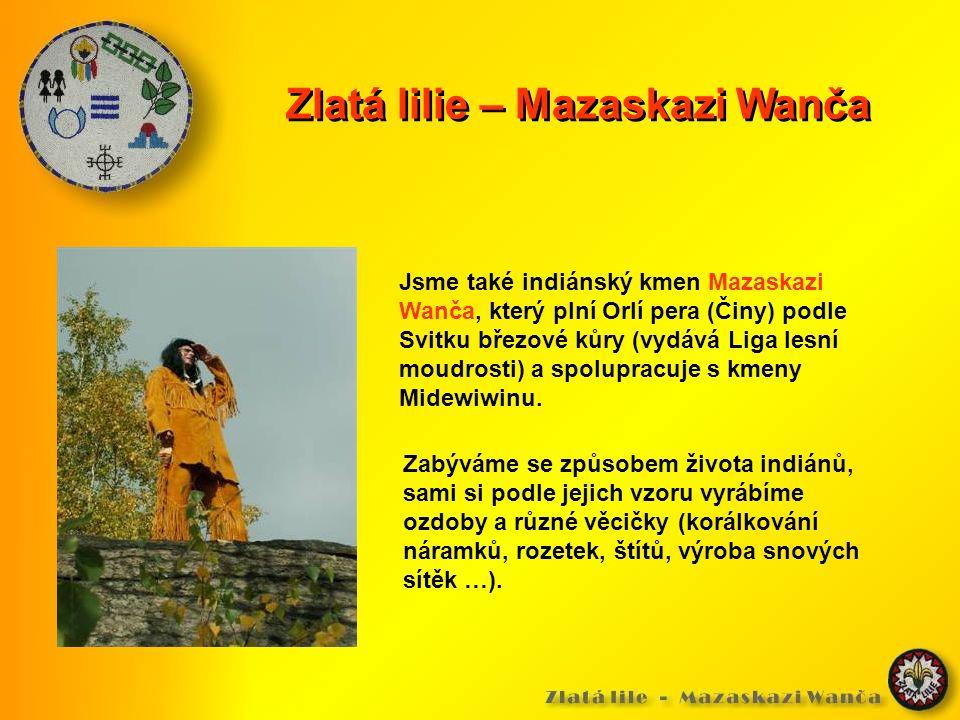 Zlatá lilie – Mazaskazi Wanča Jsme také indiánský kmen Mazaskazi Wanča, který plní Orlí pera (Činy) podle Svitku březové kůry (vydává Liga lesní moudrosti) a spolupracuje s kmeny Midewiwinu.