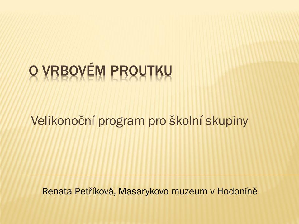 Velikonoční program pro školní skupiny Renata Petříková, Masarykovo muzeum v Hodoníně