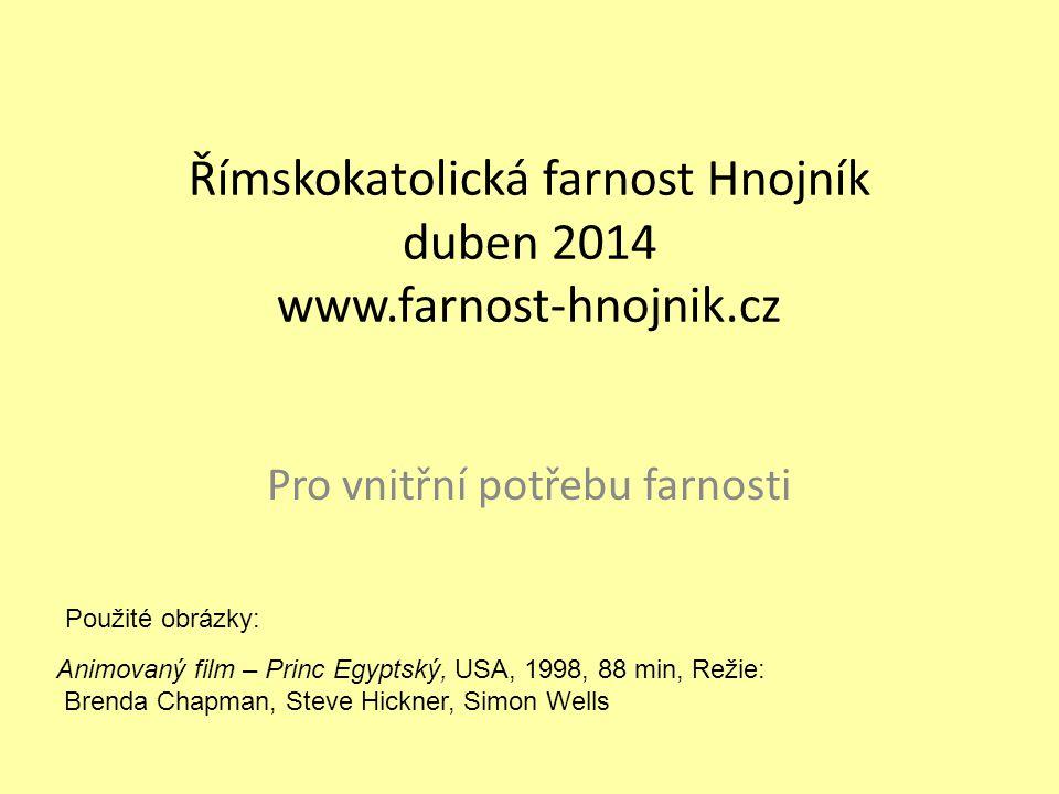 Římskokatolická farnost Hnojník duben 2014 www.farnost-hnojnik.cz Pro vnitřní potřebu farnosti Animovaný film – Princ Egyptský, USA, 1998, 88 min, Rež