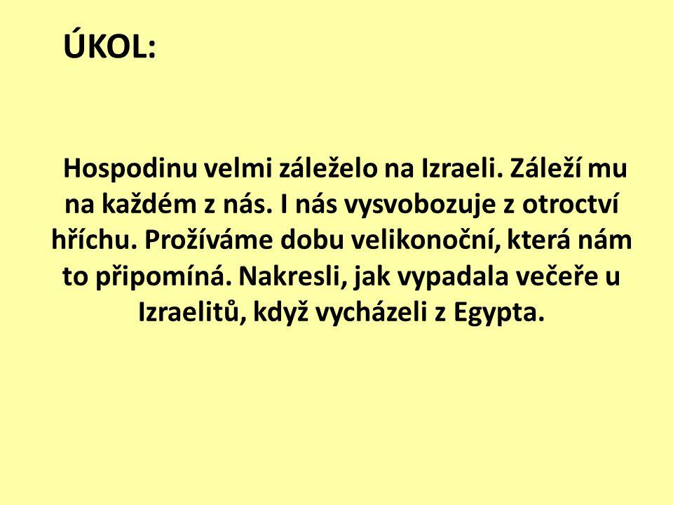 ÚKOL: Hospodinu velmi záleželo na Izraeli. Záleží mu na každém z nás. I nás vysvobozuje z otroctví hříchu. Prožíváme dobu velikonoční, která nám to př