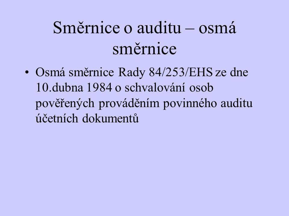 Směrnice o auditu – osmá směrnice Osmá směrnice Rady 84/253/EHS ze dne 10.dubna 1984 o schvalování osob pověřených prováděním povinného auditu účetníc