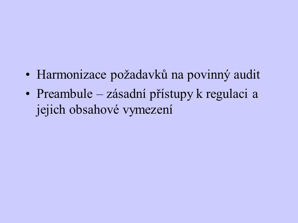 Harmonizace požadavků na povinný audit Preambule – zásadní přístupy k regulaci a jejich obsahové vymezení