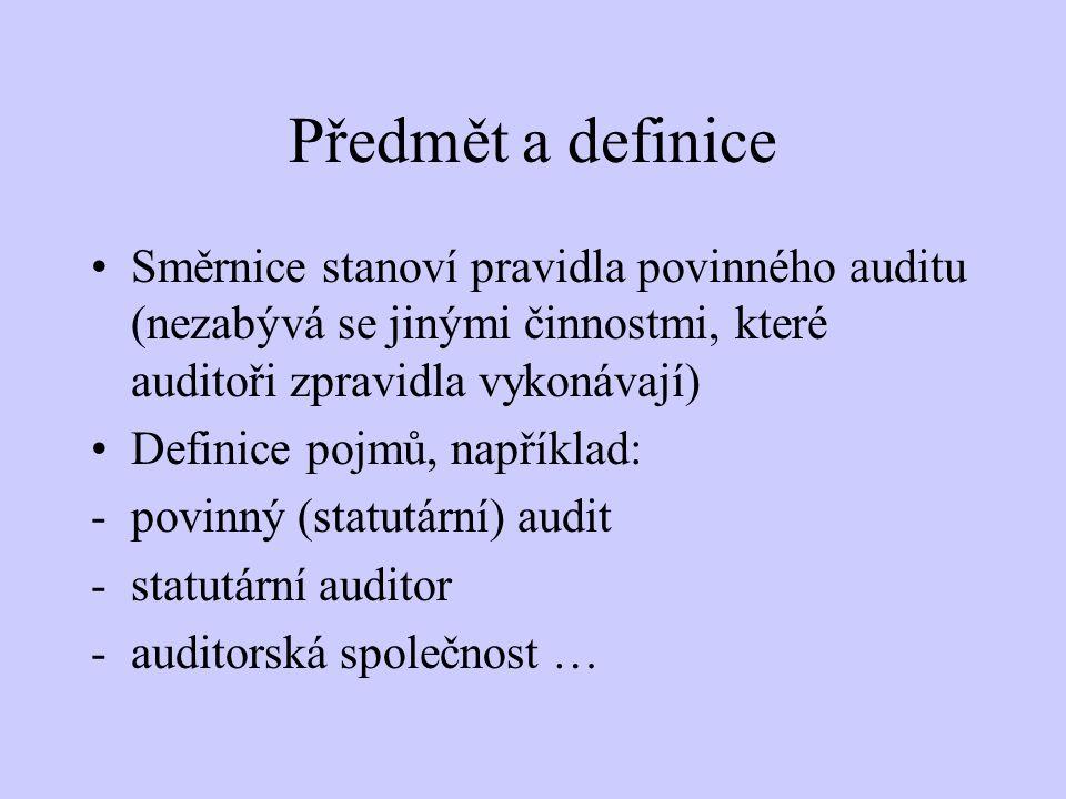 Předmět a definice Směrnice stanoví pravidla povinného auditu (nezabývá se jinými činnostmi, které auditoři zpravidla vykonávají) Definice pojmů, např