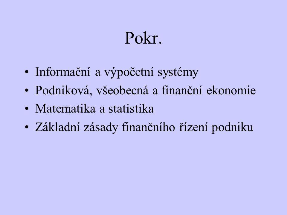 Pokr. Informační a výpočetní systémy Podniková, všeobecná a finanční ekonomie Matematika a statistika Základní zásady finančního řízení podniku