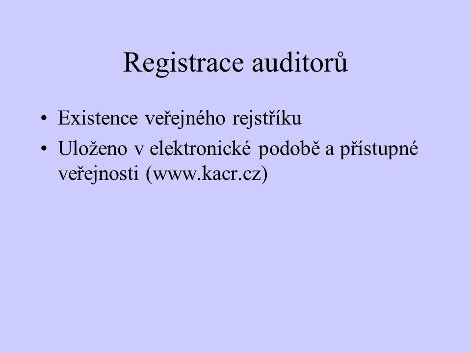 Registrace auditorů Existence veřejného rejstříku Uloženo v elektronické podobě a přístupné veřejnosti (www.kacr.cz)