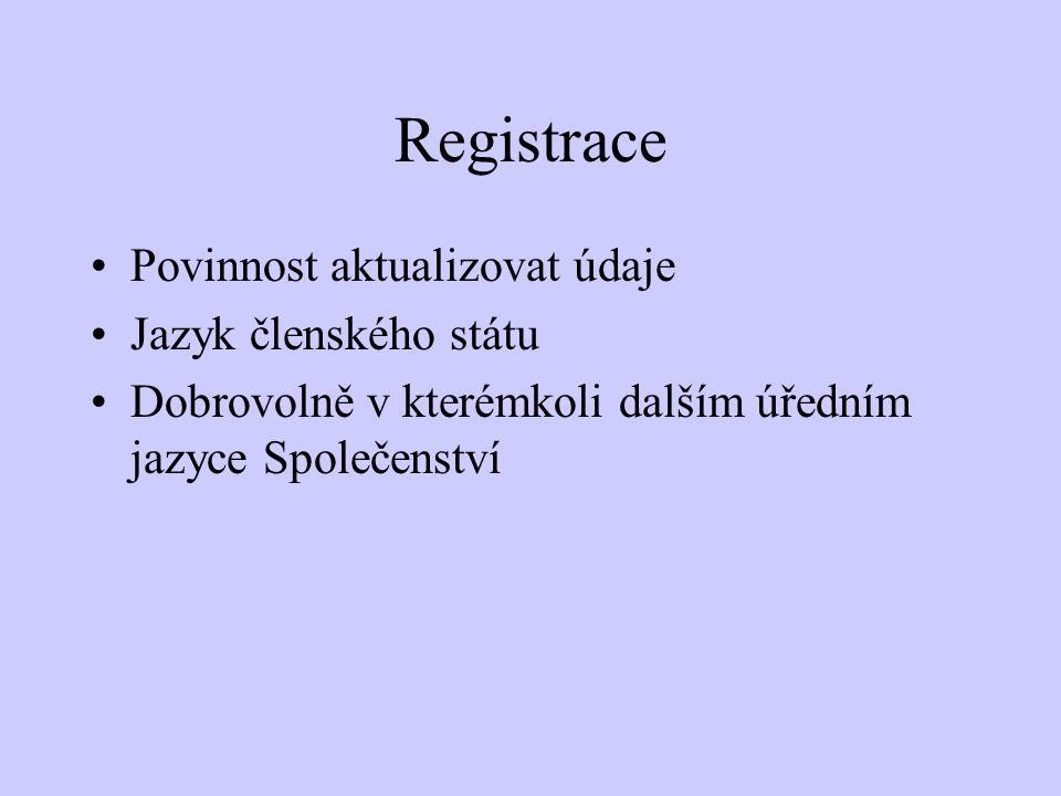Registrace Povinnost aktualizovat údaje Jazyk členského státu Dobrovolně v kterémkoli dalším úředním jazyce Společenství