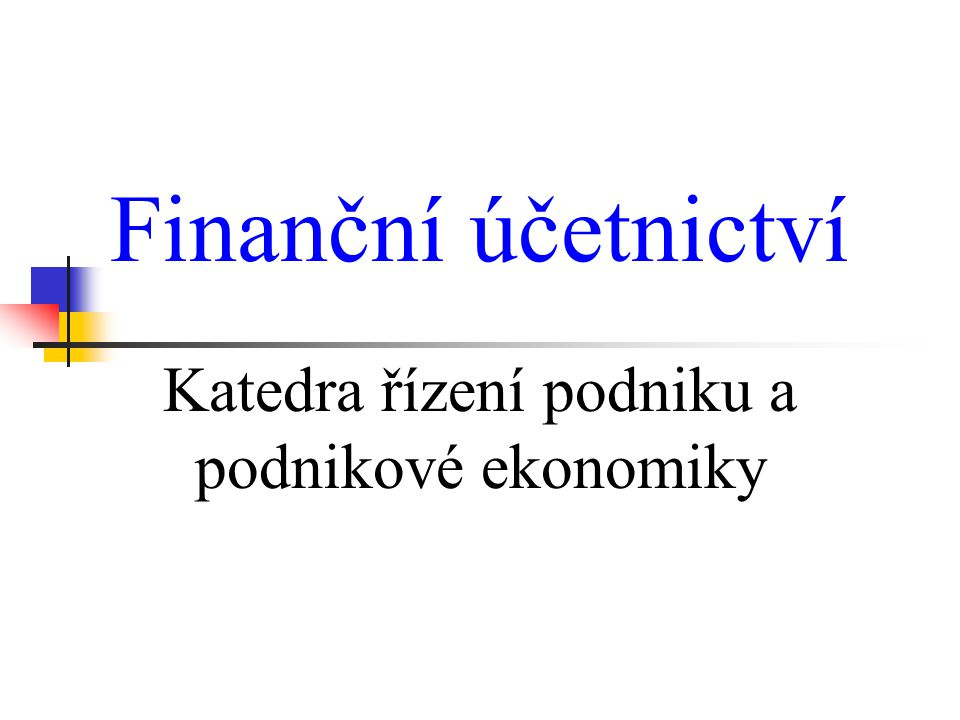 Finanční účetnictví Katedra řízení podniku a podnikové ekonomiky
