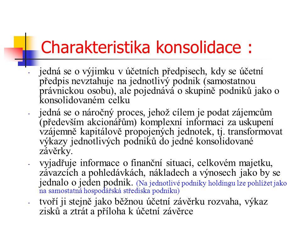 Charakteristika konsolidace : - jedná se o výjimku v účetních předpisech, kdy se účetní předpis nevztahuje na jednotlivý podnik (samostatnou právnicko