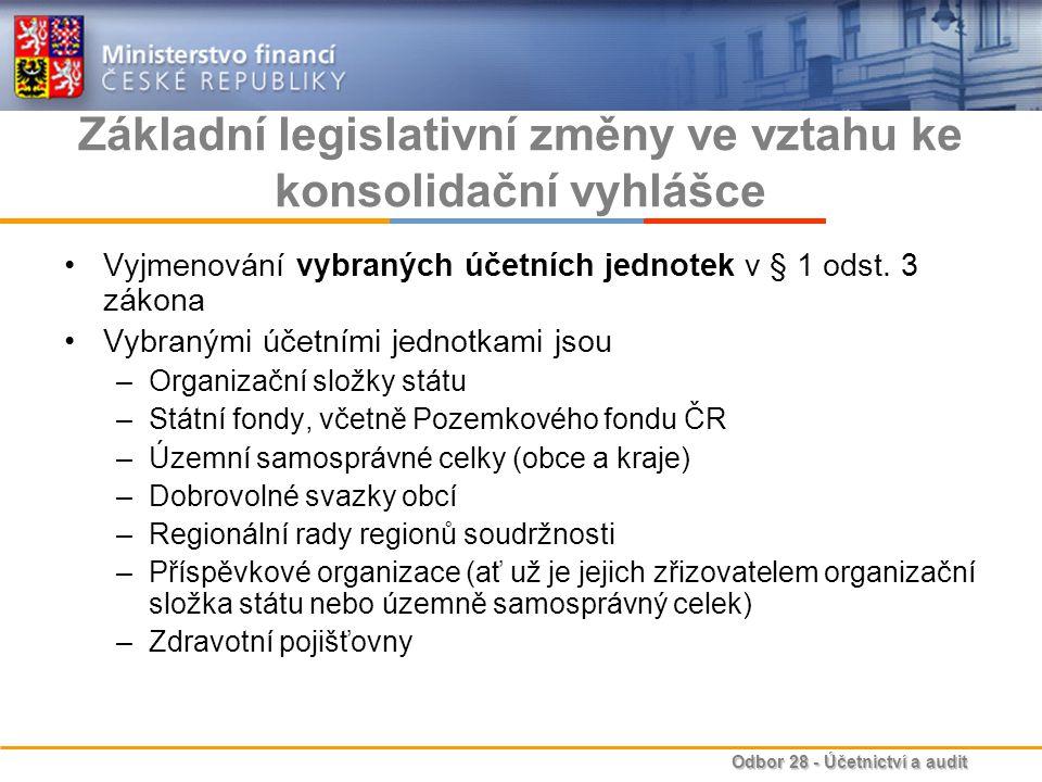 Odbor 28 - Účetnictví a audit Základní legislativní změny ve vztahu ke konsolidační vyhlášce Vyjmenování vybraných účetních jednotek v § 1 odst. 3 zák