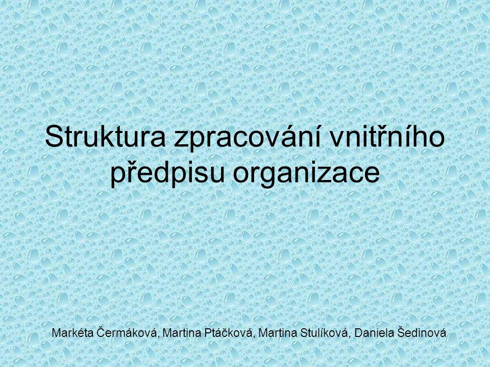 Struktura zpracování vnitřního předpisu organizace Markéta Čermáková, Martina Ptáčková, Martina Stulíková, Daniela Šedinová