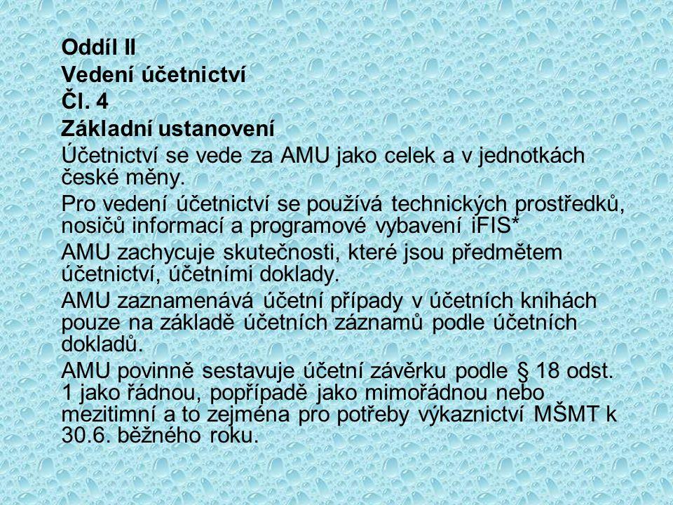 Oddíl II Vedení účetnictví Čl. 4 Základní ustanovení Účetnictví se vede za AMU jako celek a v jednotkách české měny. Pro vedení účetnictví se používá