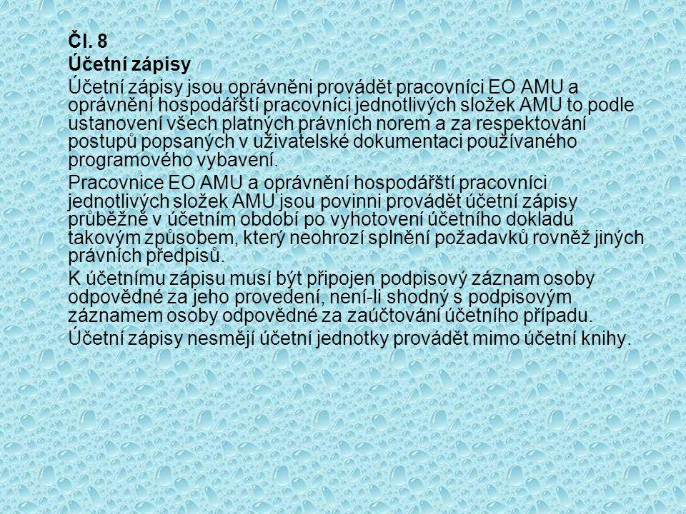 Čl. 8 Účetní zápisy Účetní zápisy jsou oprávněni provádět pracovníci EO AMU a oprávnění hospodářští pracovníci jednotlivých složek AMU to podle ustano