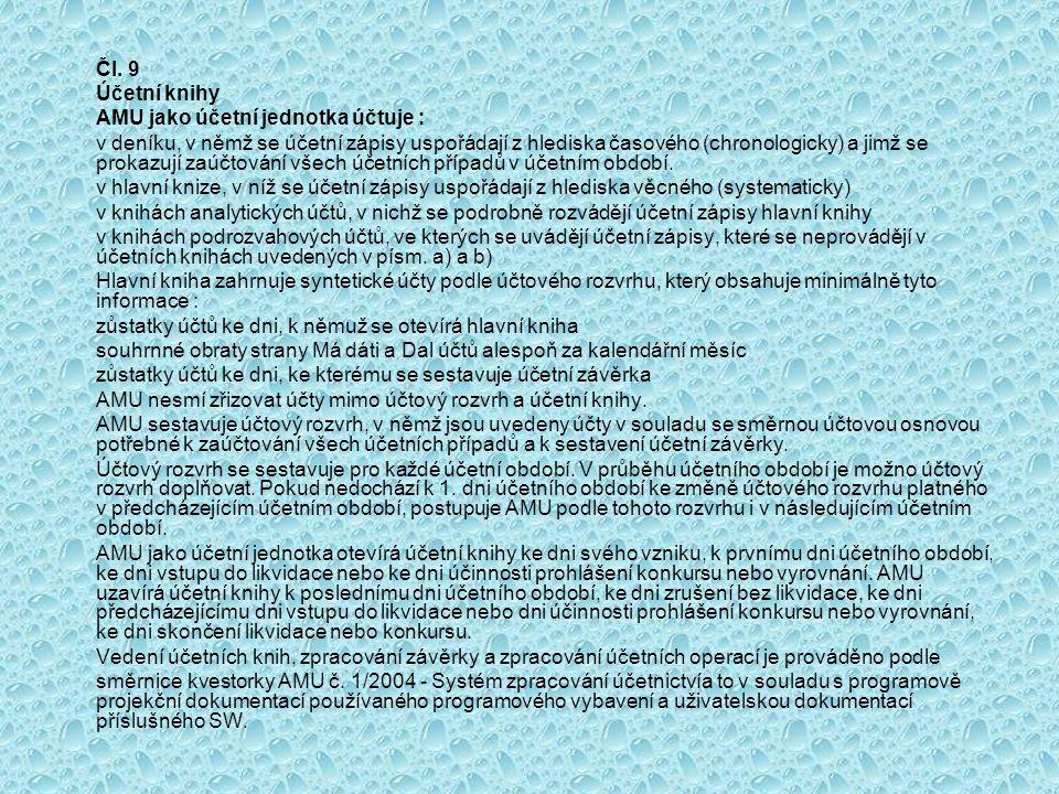 Čl. 9 Účetní knihy AMU jako účetní jednotka účtuje : v deníku, v němž se účetní zápisy uspořádají z hlediska časového (chronologicky) a jimž se prokaz