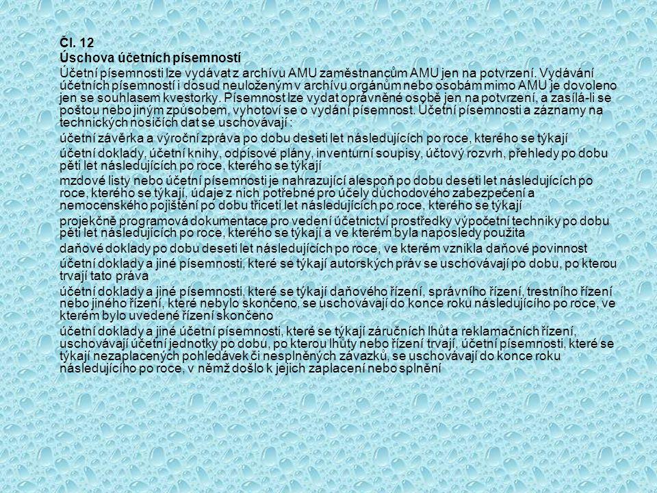 Čl. 12 Úschova účetních písemností Účetní písemnosti lze vydávat z archívu AMU zaměstnancům AMU jen na potvrzení. Vydávání účetních písemností i dosud