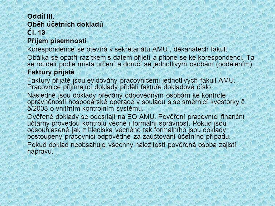 Oddíl III. Oběh účetních dokladů Čl. 13 Příjem písemností Korespondence se otevírá v sekretariátu AMU, děkanátech fakult Obálka se opatří razítkem s d