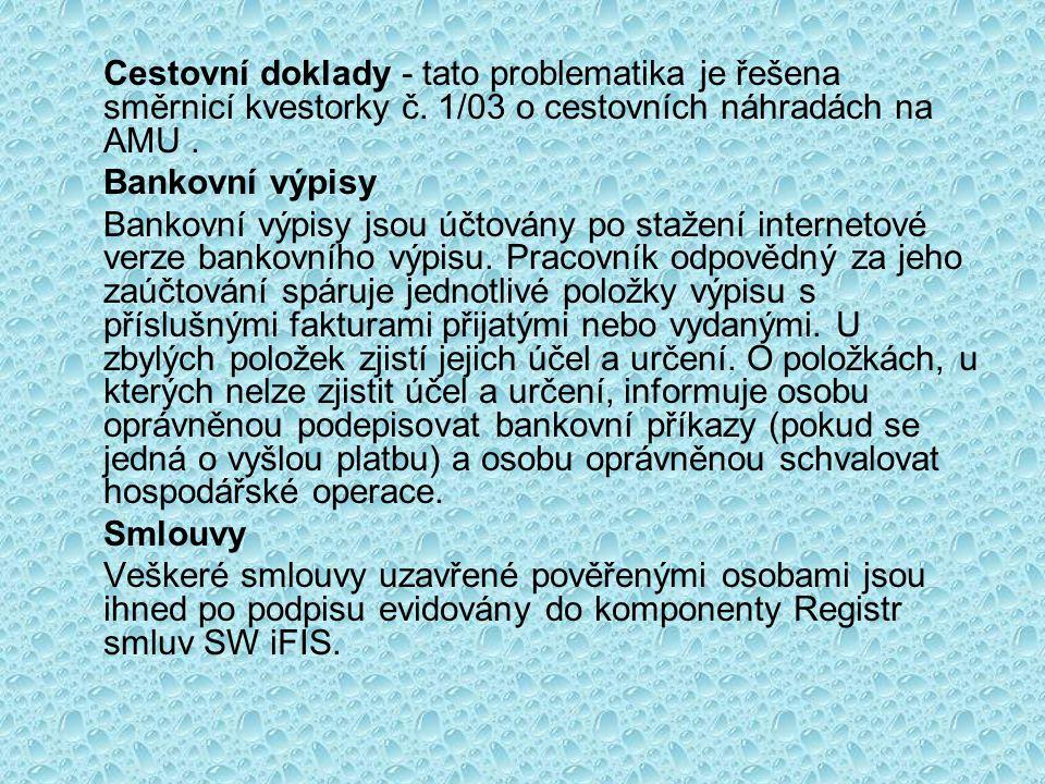 Cestovní doklady - tato problematika je řešena směrnicí kvestorky č. 1/03 o cestovních náhradách na AMU. Bankovní výpisy Bankovní výpisy jsou účtovány