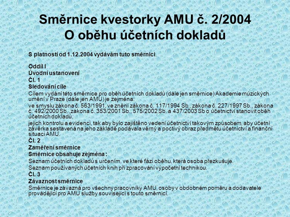 Směrnice kvestorky AMU č. 2/2004 O oběhu účetních dokladů S platností od 1.12.2004 vydávám tuto směrnici. Oddíl I Úvodní ustanovení Čl. 1 Sledování cí