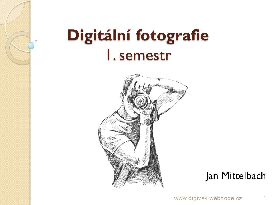Digitální fotografie 1. semestr Jan Mittelbach www.digivek.webnode.cz1
