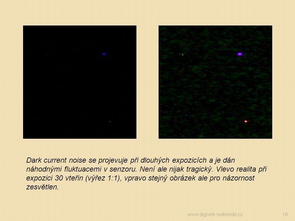 www.digivek.webnode.cz16 Dark current noise se projevuje při dlouhých expozicích a je dán náhodnými fluktuacemi v senzoru. Není ale nijak tragický. Vl