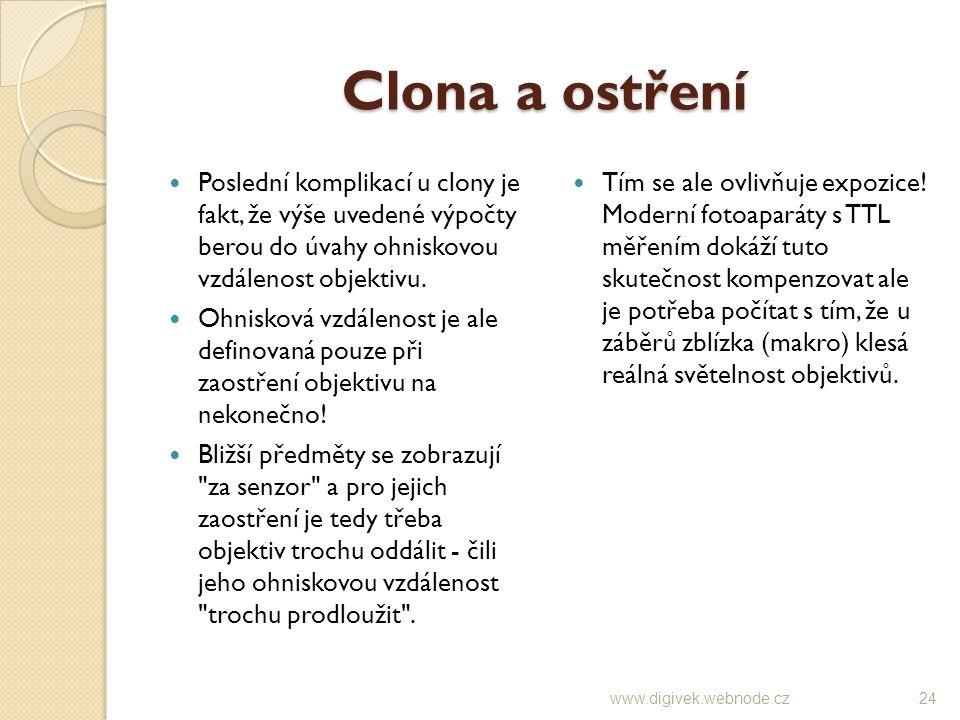 Clona a ostření Poslední komplikací u clony je fakt, že výše uvedené výpočty berou do úvahy ohniskovou vzdálenost objektivu. Ohnisková vzdálenost je a