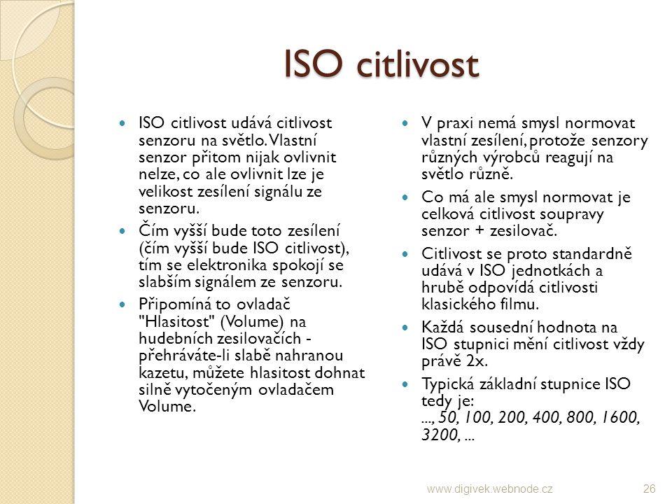 ISO citlivost ISO citlivost udává citlivost senzoru na světlo. Vlastní senzor přitom nijak ovlivnit nelze, co ale ovlivnit lze je velikost zesílení si