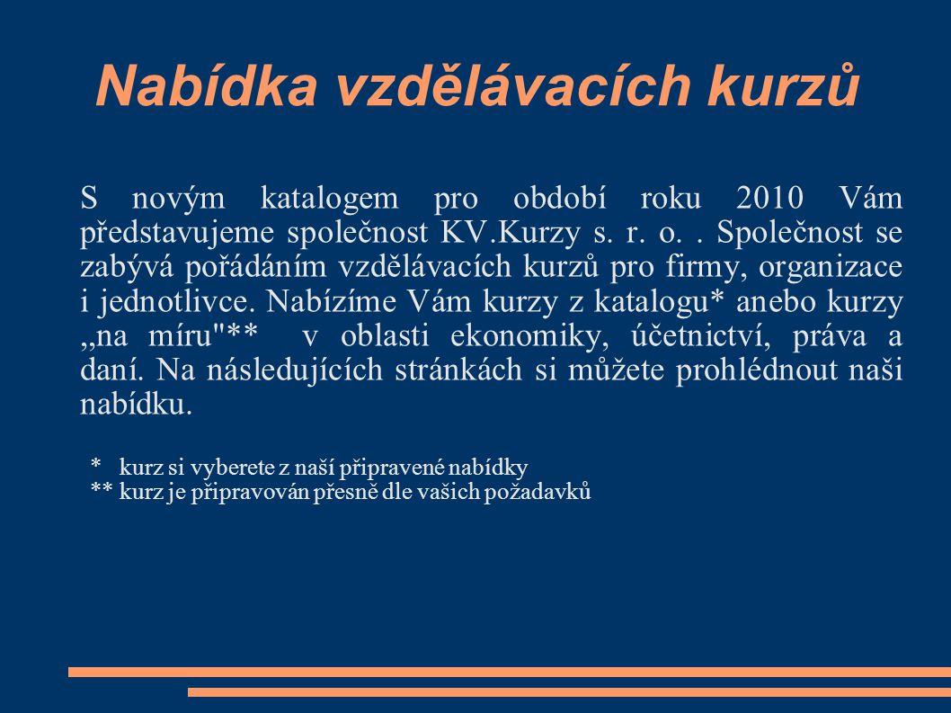 Nabídka vzdělávacích kurzů S novým katalogem pro období roku 2010 Vám představujeme společnost KV.Kurzy s.