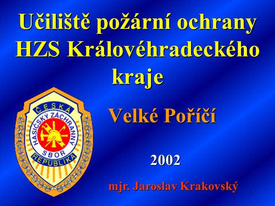1 Učiliště požární ochrany HZS Královéhradeckého kraje Velké Poříčí 2002 mjr. Jaroslav Krakovský