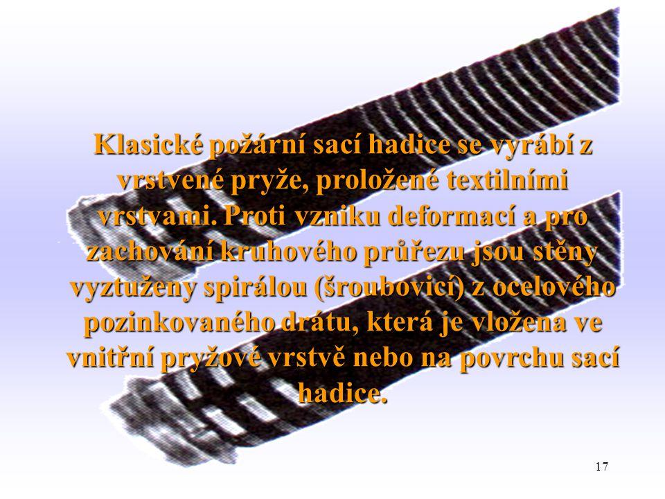 17 Klasické požární sací hadice se vyrábí z vrstvené pryže, proložené textilními vrstvami. Proti vzniku deformací a pro zachování kruhového průřezu js
