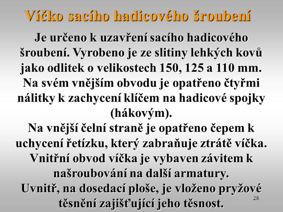 28 Víčko sacího hadicového šroubení Je určeno k uzavření sacího hadicového šroubení. Vyrobeno je ze slitiny lehkých kovů jako odlitek o velikostech 15