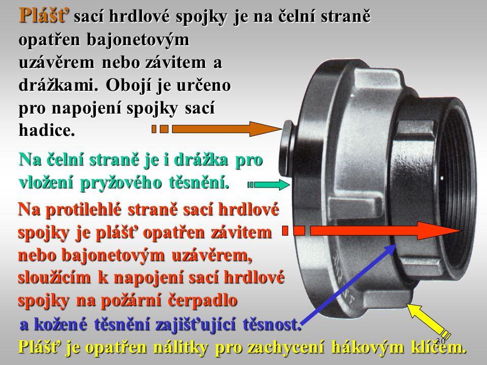 30 Plášť sací hrdlové spojky je na čelní straně opatřen bajonetovým uzávěrem nebo závitem a drážkami. Obojí je určeno pro napojení spojky sací hadice.