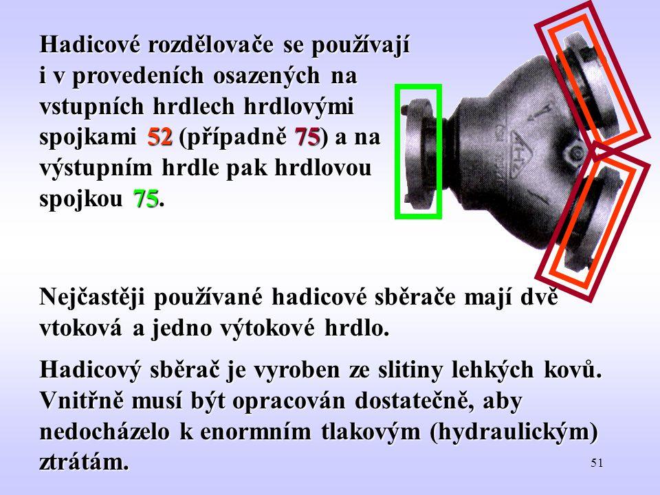 51 Hadicové rozdělovače se používají i v provedeních osazených na vstupních hrdlech hrdlovými spojkami 52 (případně 75) a na výstupním hrdle pak hrdlo