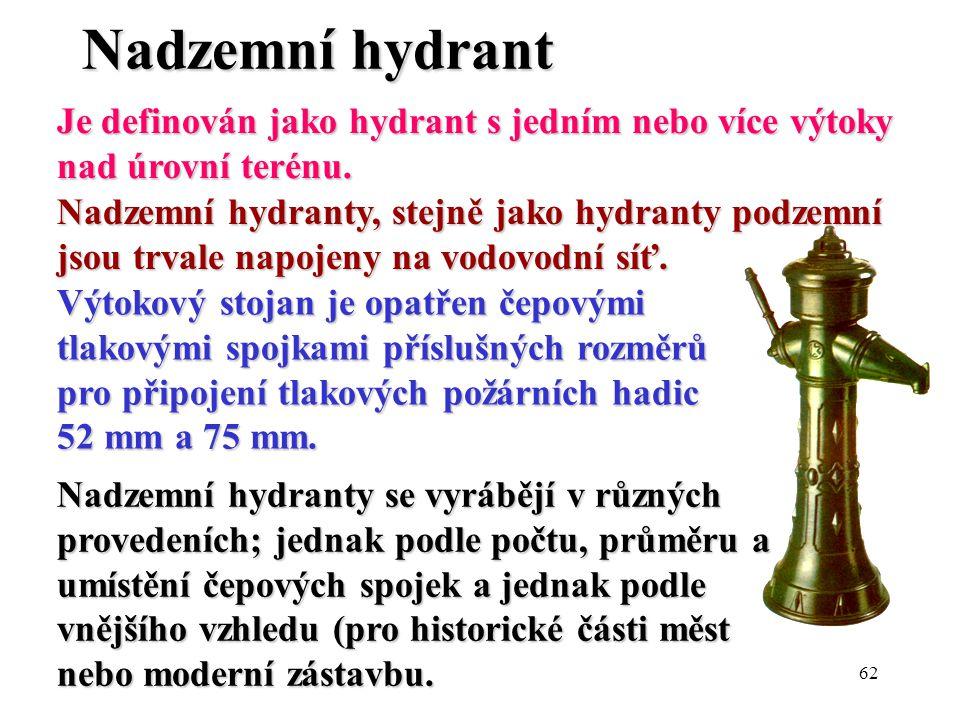 62 Nadzemní hydrant Je definován jako hydrant s jedním nebo více výtoky nad úrovní terénu. Nadzemní hydranty, stejně jako hydranty podzemní jsou trval