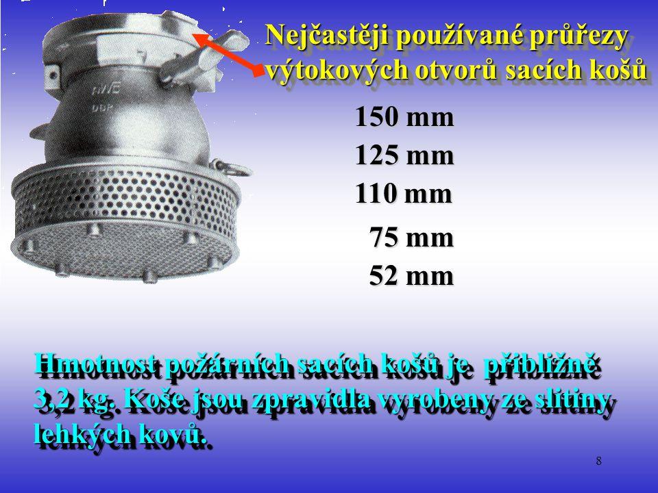 8 Nejčastěji používané průřezy výtokových otvorů sacích košů Nejčastěji používané průřezy výtokových otvorů sacích košů 150 mm 125 mm 110 mm 75 mm 52