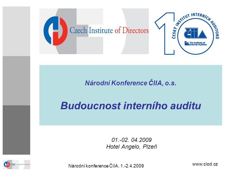 www.ciod.cz Národní konference ČIIA, 1.-2.4.2009 Národní Konference ČIIA, o.s. Budoucnost interního auditu 01.-02. 04.2009 Hotel Angelo, Plzeň