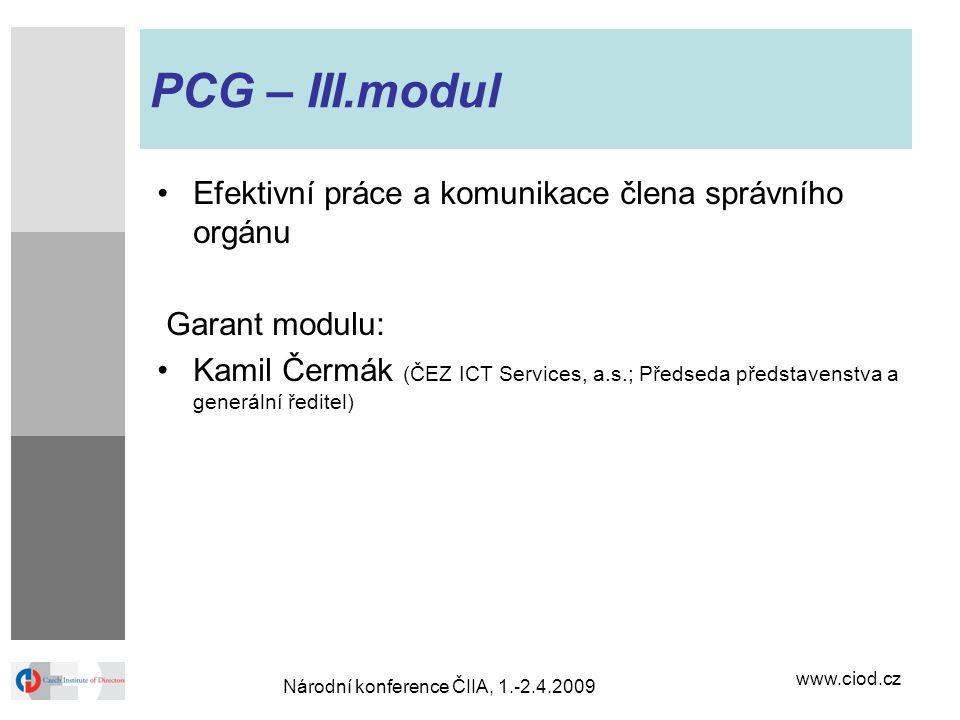 www.ciod.cz Národní konference ČIIA, 1.-2.4.2009 PCG – III.modul Efektivní práce a komunikace člena správního orgánu Garant modulu: Kamil Čermák (ČEZ