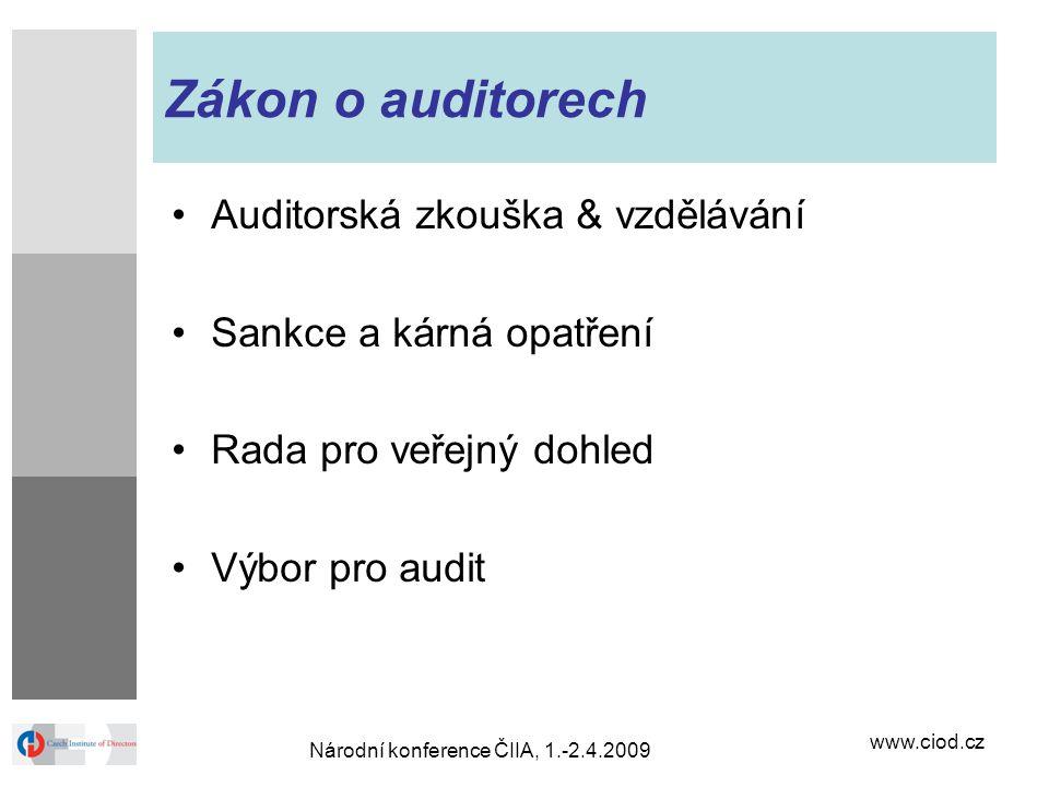 www.ciod.cz Národní konference ČIIA, 1.-2.4.2009 Zákon o auditorech Auditorská zkouška & vzdělávání Sankce a kárná opatření Rada pro veřejný dohled Vý