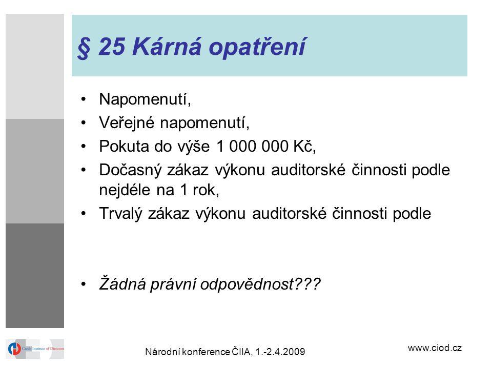 www.ciod.cz Národní konference ČIIA, 1.-2.4.2009 § 25 Kárná opatření Napomenutí, Veřejné napomenutí, Pokuta do výše 1 000 000 Kč, Dočasný zákaz výkonu