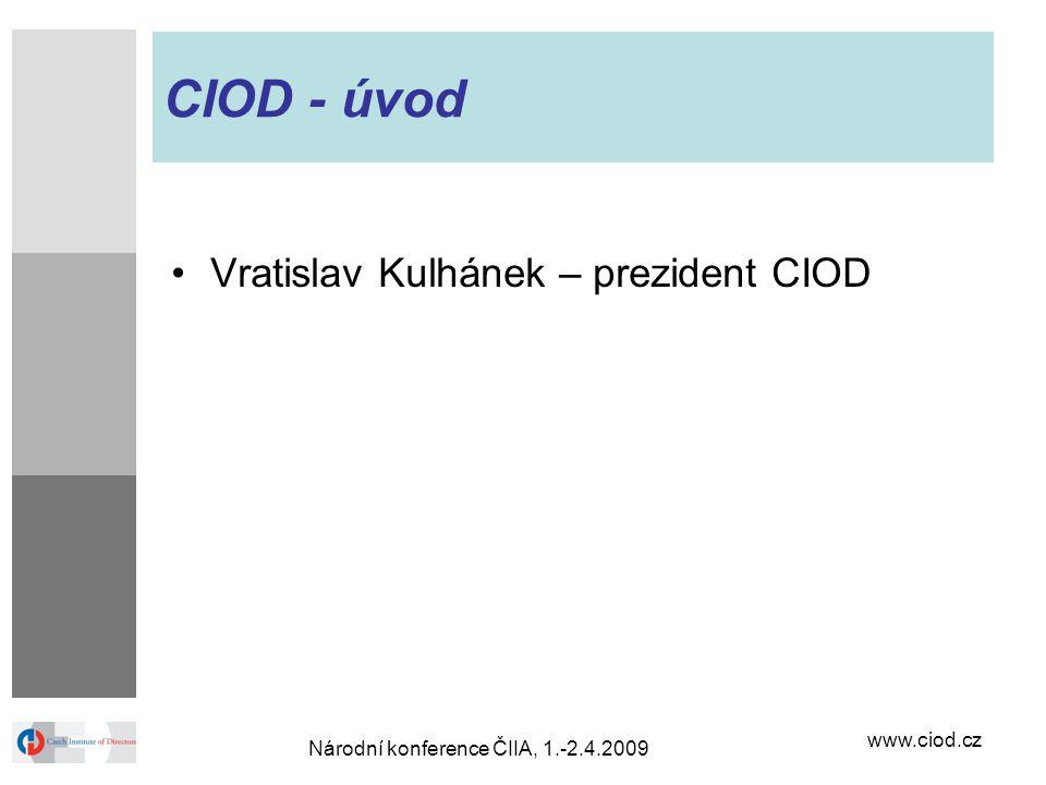 www.ciod.cz Národní konference ČIIA, 1.-2.4.2009 CIOD - úvod Vratislav Kulhánek – prezident CIOD