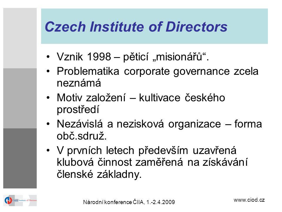 """www.ciod.cz Národní konference ČIIA, 1.-2.4.2009 Czech Institute of Directors Vznik 1998 – pěticí """"misionářů"""". Problematika corporate governance zcela"""