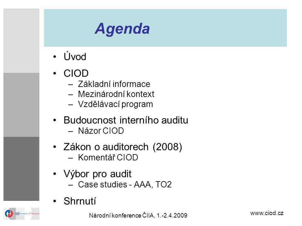 www.ciod.cz Národní konference ČIIA, 1.-2.4.2009 Agenda Úvod CIOD –Základní informace –Mezinárodní kontext –Vzdělávací program Budoucnost interního au