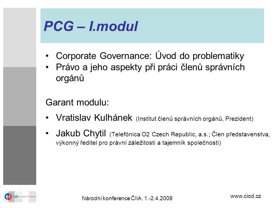 www.ciod.cz Národní konference ČIIA, 1.-2.4.2009 PCG – I.modul Corporate Governance: Úvod do problematiky Právo a jeho aspekty při práci členů správní